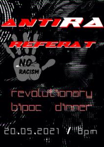 Rote Schrift auf einem schwarzen Hintergrund. Antira Referat. revolutionary bipoc dinner. 20.05.2021, 8 Uhr.